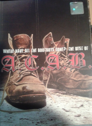 Acab - Where Have All The Bootboys Gone? Best Of A.C.A.B.