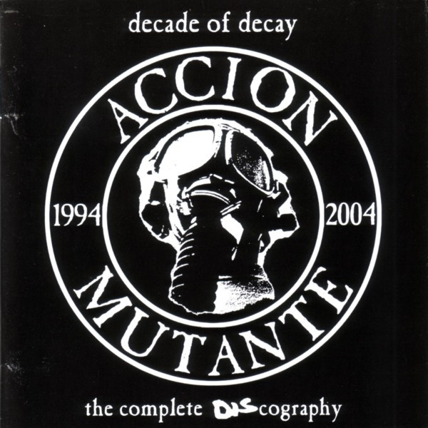 Accion Mutante - Decade Of Decay - The Complete Discography