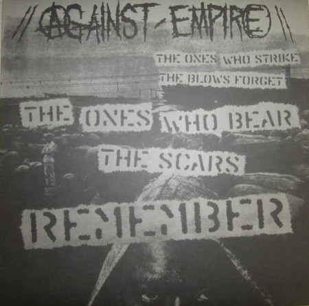 Against Empire - The Ones Who Strike The Blows Forget...The Ones Who Bear The Scars Remember