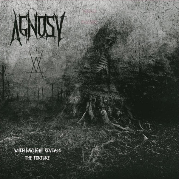 Agnosy - When Daylight Reveals The Torture