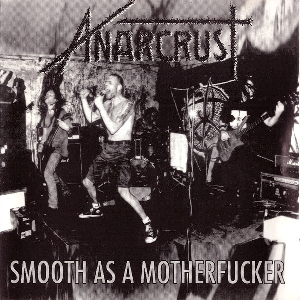 Anarcrust - Smooth As A Motherfucker