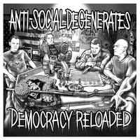 Anti Social Degenerates - Democracy Reloaded