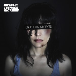 Atari Teenage Riot - Blood In My Eyes