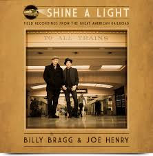 Billy Bragg - Shine A Light : Field Recordings From The Great American Railroad