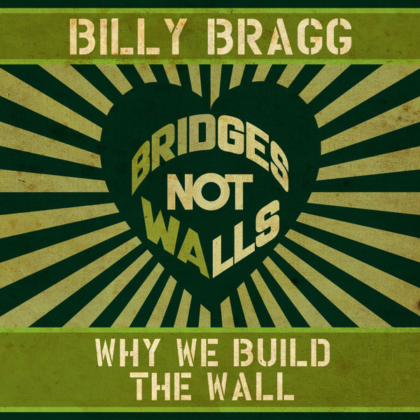 Billy Bragg - Why We Build the Wall