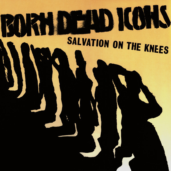 Born Dead Icons - Salvation On The Knees