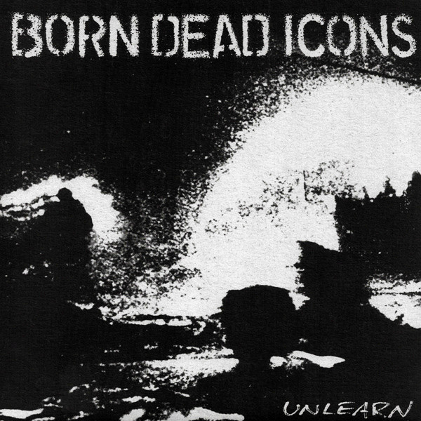 Born Dead Icons - Unlearn