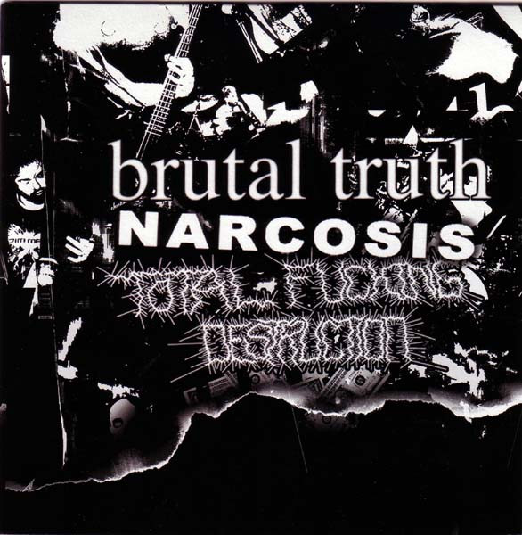 Brutal Truth - Brutal Truth / Narcosis / Total Fucking Destruction