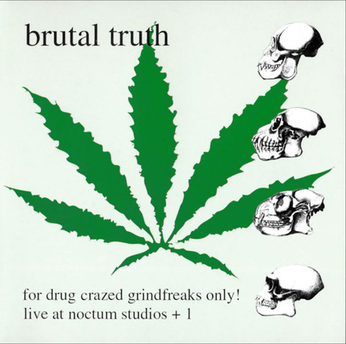 Brutal Truth - For Drug Crazed Grindfreaks Only!