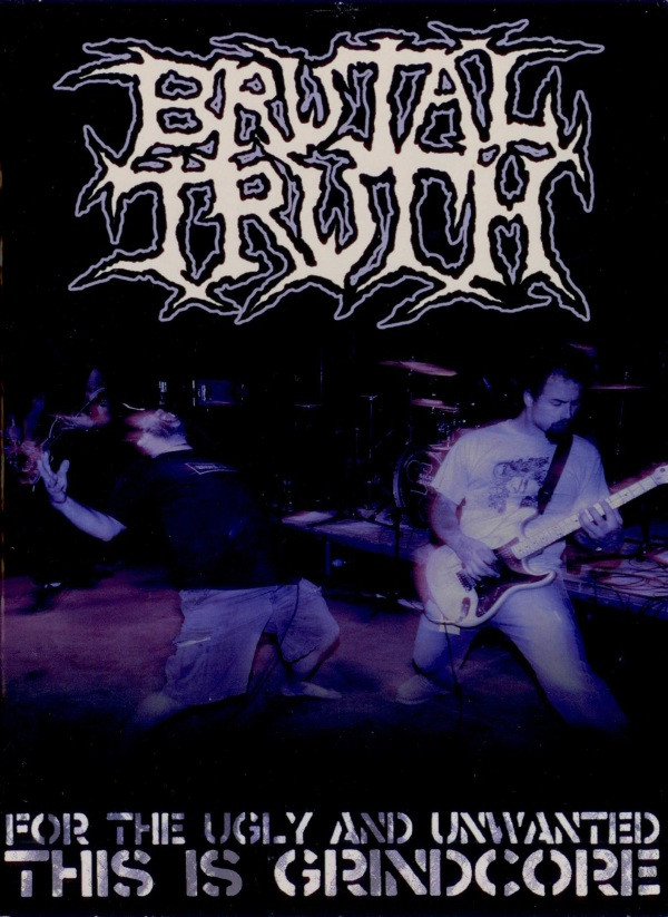 Brutal Truth - For The Ugly And Unwanted: This Is Grindcore