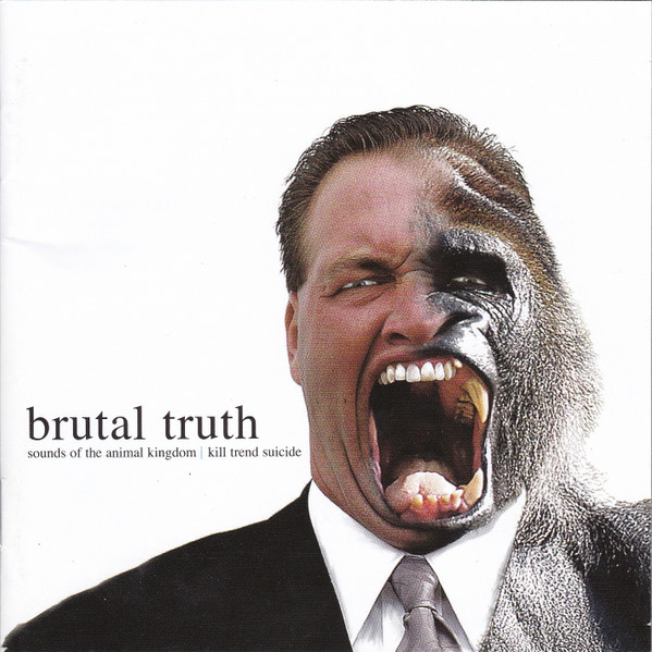 Brutal Truth - Sounds Of The Animal Kingdom | Kill Trend Suicide
