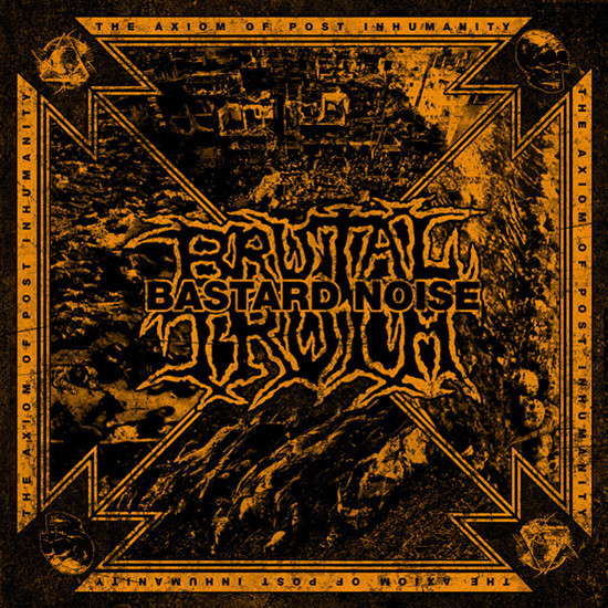 Brutal Truth - The Axiom Of Post Inhumanity