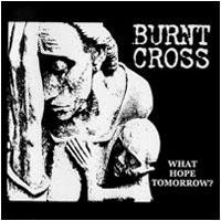 Burnt Cross - What Hope Tomorrow?