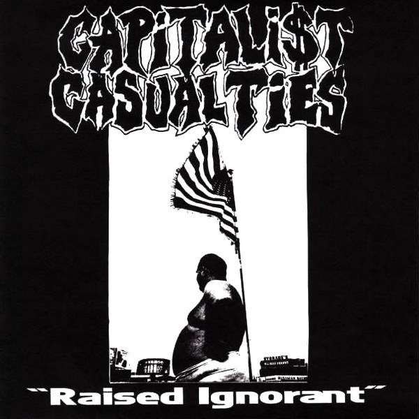 Capitalist Casualties - Raised Ignorant
