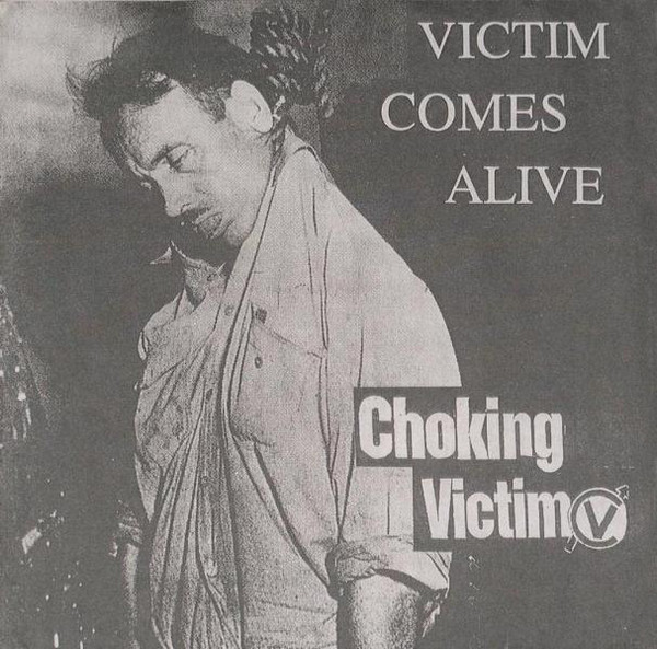 Choking Victim - Victim Comes Alive