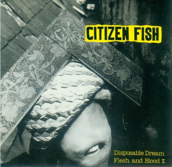 Citizen Fish - Disposable Dream / Flesh And Blood II