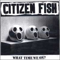 Citizen Fish - What Time We On?