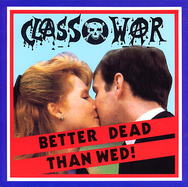 Class War - Better Dead Than Wed!