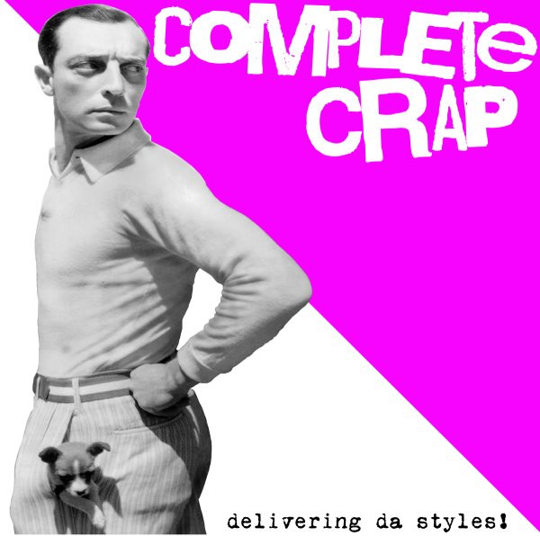 Complete Crap - Delivering Da Styles!