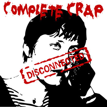 Complete Crap - Disconnected