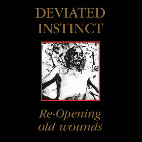 Deviated Instinct - Re-Opening Old Wounds