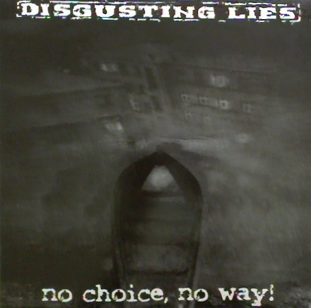 Disgusting Lies - No Choice, No Way! / Non C