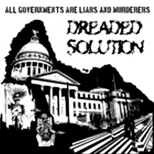 Dreaded Solution - All Governments Are Liars And Murderers