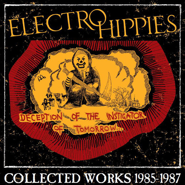 Electro Hippies - Deception Of The Instigator Of Tomorrow... (Collected Works 1985-1987)