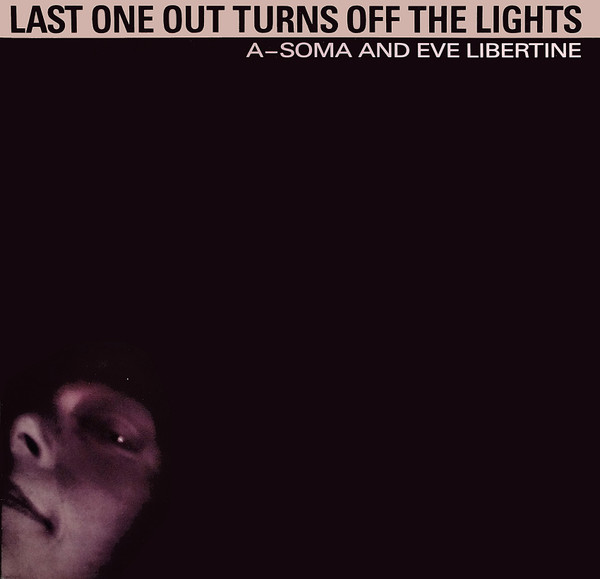 Eve Libertine  A soma - Last One Out Turns Off The Lights