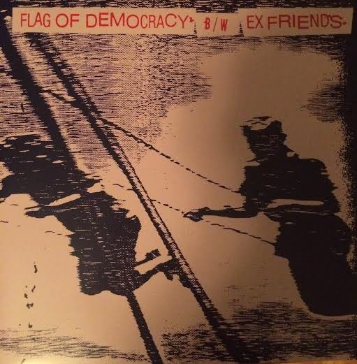 Flag Of Democracy - Flag Of Democracy B/W Ex Friends