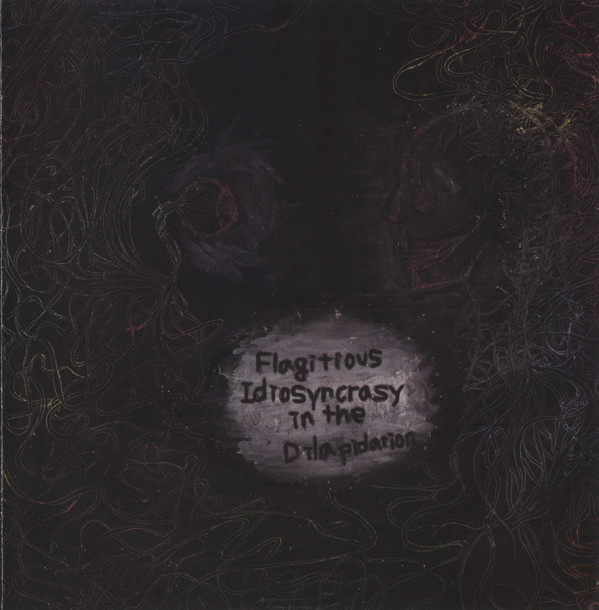 Flagitious Idiosyncracy In The Dilapidation - Flagitious Idiosyncrasy In The Dilapidation