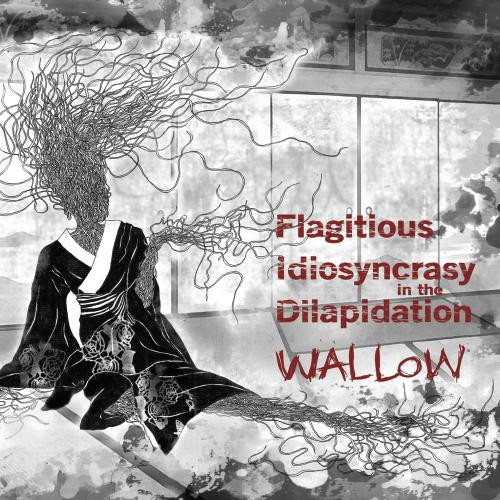 Flagitious Idiosyncracy In The Dilapidation - Wallow