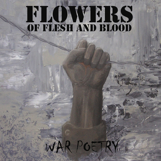 Flowers Of Flesh And Blood - War Poetry