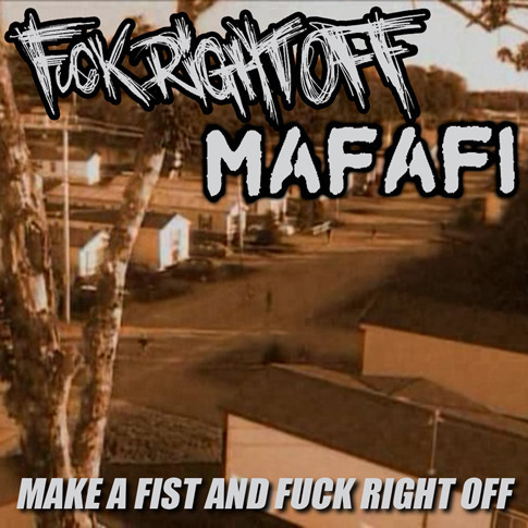 Fuck Right Off - Make A Fist And Fuck Right Off