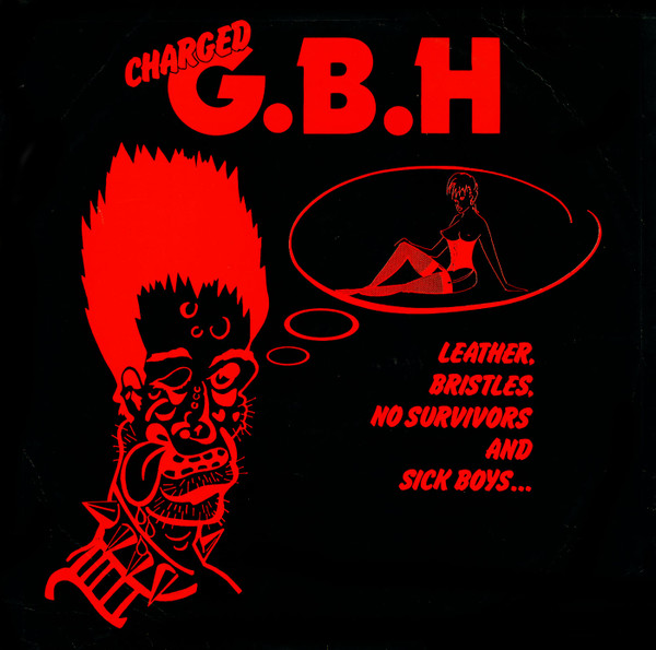 Gbh - Leather, Bristles, No Survivors And Sick Boys...
