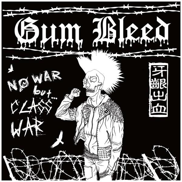 Gum Bleed - No War But... Class War