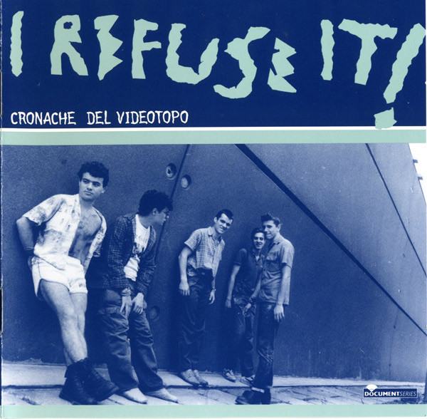 I Refuse It - Cronache Del Videotopo - IRI 1982-1987