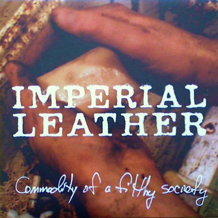 Imperial Leather - Commodity Of A Filthy Society