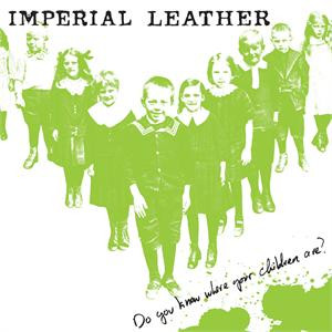 Imperial Leather - Do You Know Where Your Children Are?
