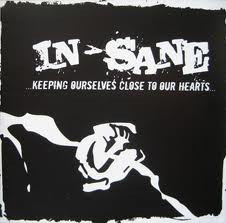 In sane - ...Keeping Ourselves Close To Our Hearts...