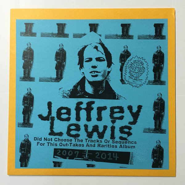 Jeffrey Lewis - Jeffrey Lewis Did Not Choose The Tracks Or Sequence For This Out-Takes And Rarities Album 2007-2014