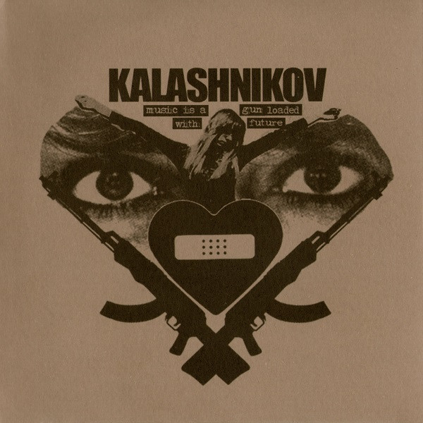 Kalashnikov - Music Is A Gun Loaded With Future