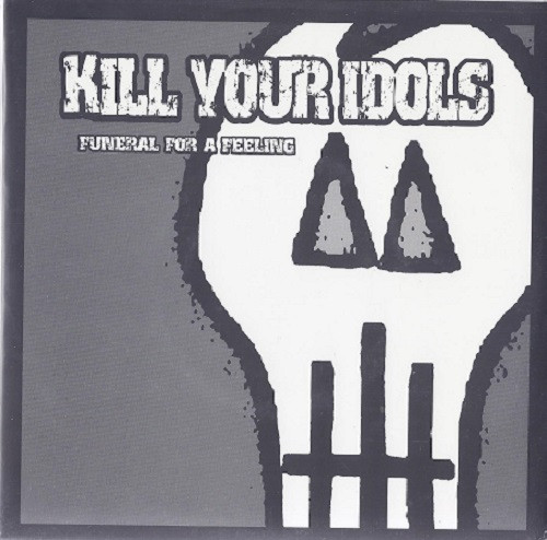 Kill Your Idols - Funeral For A Feeling