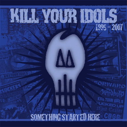 Kill Your Idols - Something Started Here 1995-2007