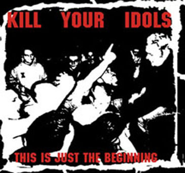 Kill Your Idols - This Is Just The Beginning
