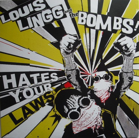 Louis Lingg and the Bombs - Hate Your Laws
