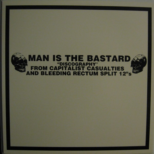 """Man Is The Bastard - """"Discography"""" From Capitalist Casualties And Bleeding Rectum Split 12""""s"""