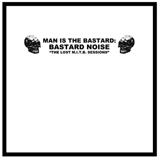 Man Is The Bastard - The Lost M.I.T.B. Sessions