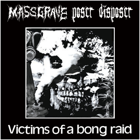 Massgrave - Victims Of A Bong Raid