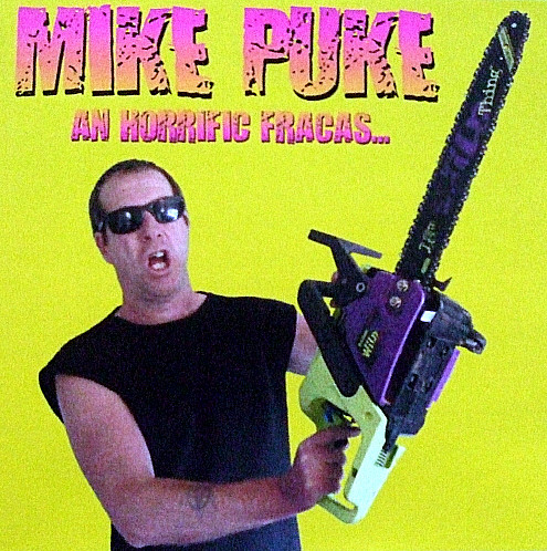 Mike Puke - An Horrific Fracas... Not Unlike An Irrational Chainsaw Savegely Mutilating The Drowsy Minds Of A Cringing Horde Of Apathetic Dross!